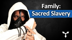 Family: A Form of Sacred Slavery