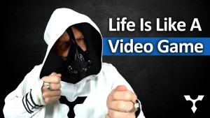 Life Is Like a Video Game